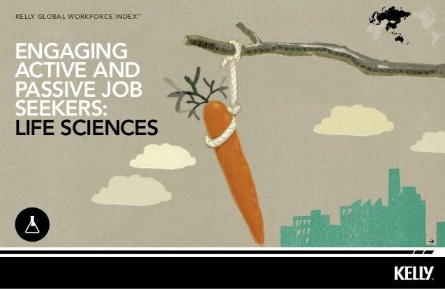 kelly Global workforce index™ ENGAGING ACTIVE AND PASSIVE JOB SEEKERS: LIFE SCIENCES