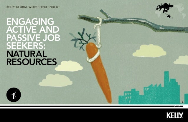 kelly Global workforce index™ ENGAGING ACTIVE AND PASSIVE JOB SEEKERS: natural resources