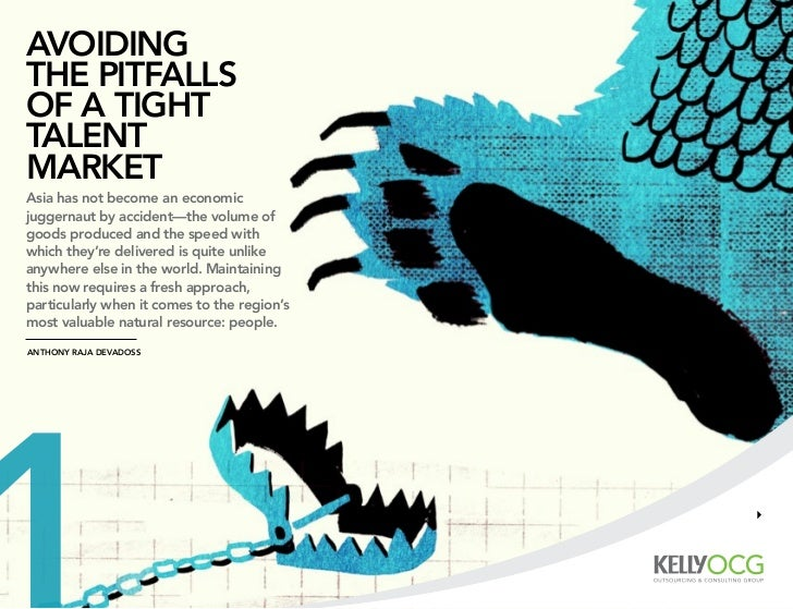 Avoidingthe pitfAllsof A tighttAlentMArketAsia has not become an economicjuggernaut by accident—the volume ofgoods produce...