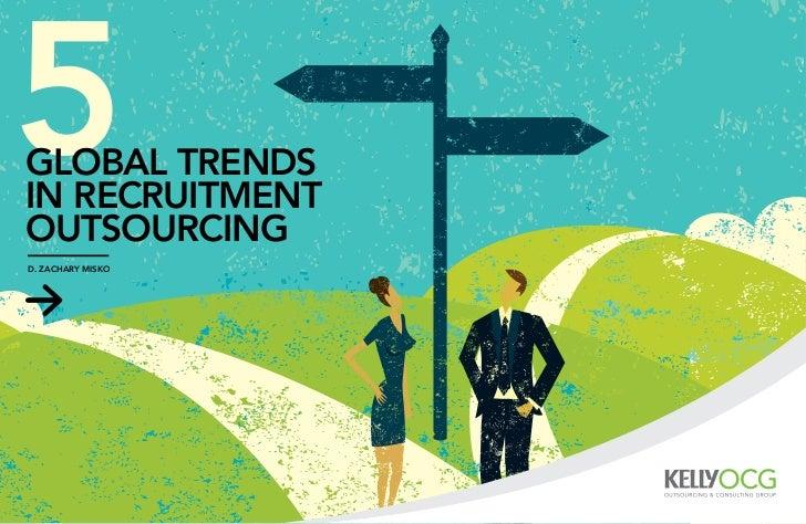 5global trendsin recruitmentoutsourcingd. zachary misko