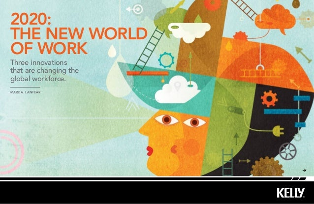 2020:the new worldof workThree innovationsthat are changing theglobal workforce.Mark A. Lanfear