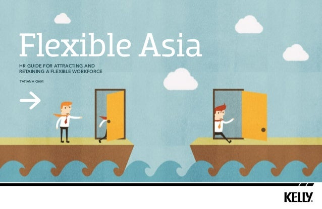Flexible Asia HR guide for attracting and retaining a flexible workforce Tatiana Ohm