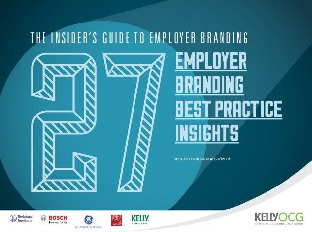27 Employer Branding BestPractice Insights The Insider's Guide to Employer Branding By Scott Eilbes & Klaus Töpfer