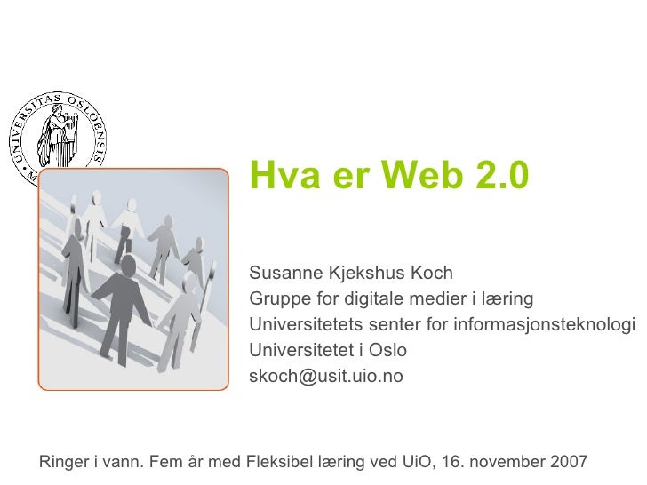 Hva er Web 2.0 Susanne Kjekshus Koch Gruppe for digitale medier i læring Universitetets senter for informasjonsteknologi U...