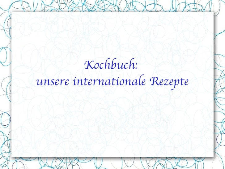 Kochbuch:  unsere internationale Rezepte
