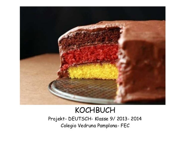 KOCHBUCH Projekt- DEUTSCH- Klasse 9/ 2013- 2014 Colegio Vedruna Pamplona- FEC