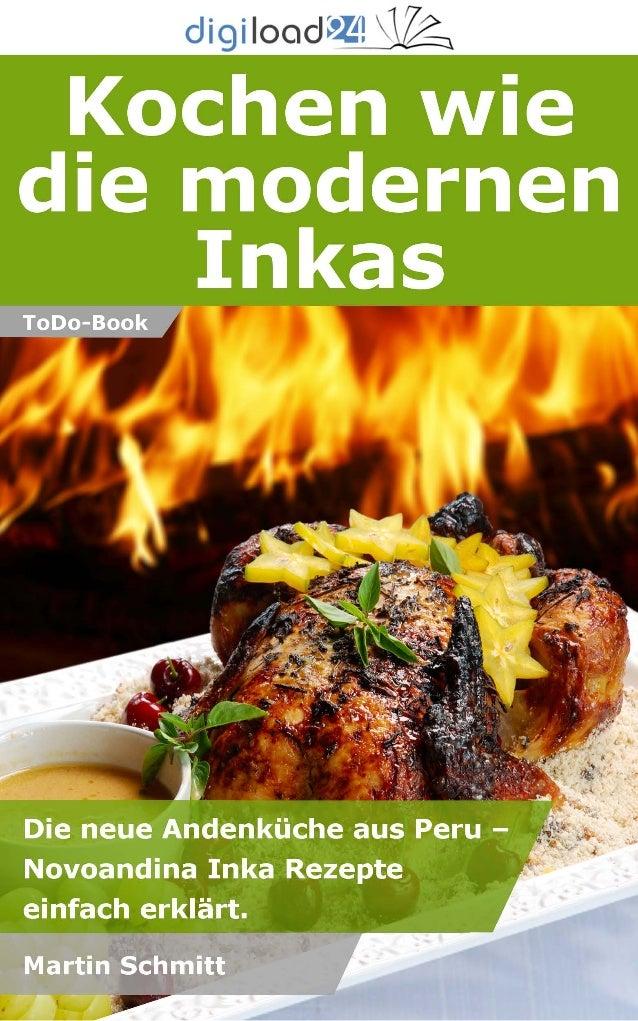 Copyright © 2013 digiload24 Kochen wie die modernen Inkas | Martin Schmitt | Seite 1 Inhaltsverzeichnis Vorwort Einleitung...