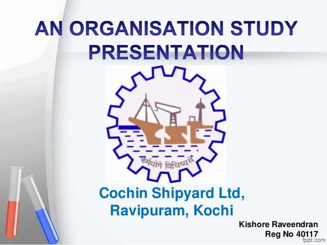 Cochin Shipyard Ltd, Ravipuram, Kochi Kishore Raveendran Reg No 40117