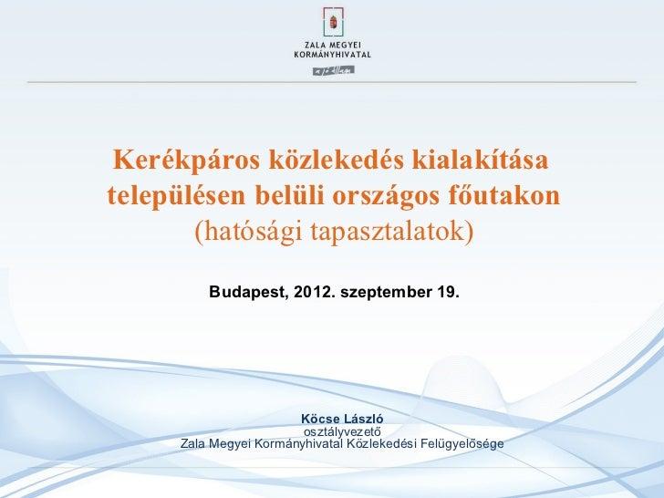 Kerékpáros közlekedés kialakításatelepülésen belüli országos főutakon       (hatósági tapasztalatok)         Budapest, 201...