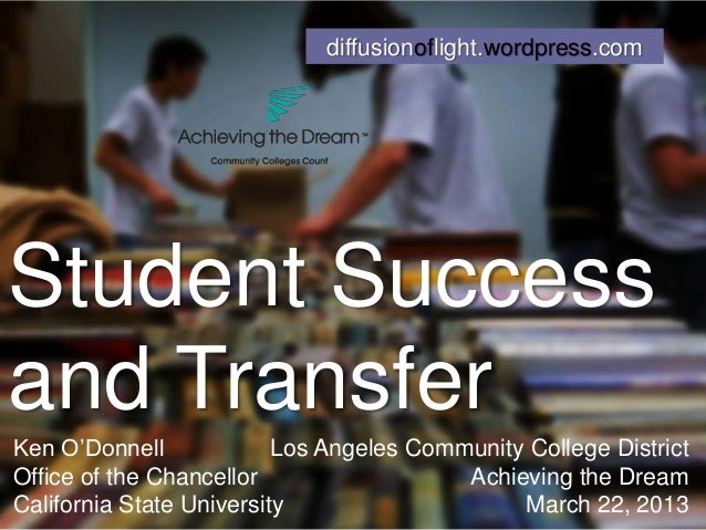 diffusionoflight.wordpress.comStudent Successand TransferKen O'Donnell             Los Angeles Community College DistrictO...