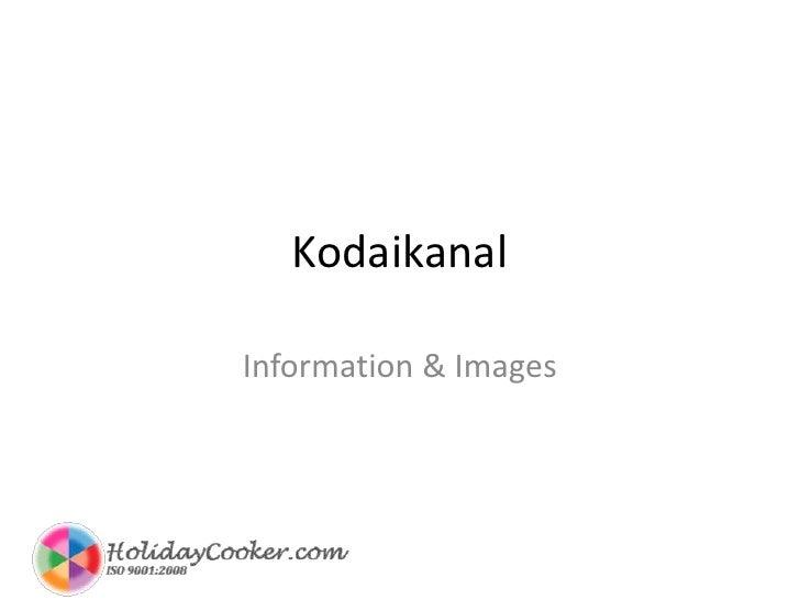Kodaikanal<br />Information & Images<br />