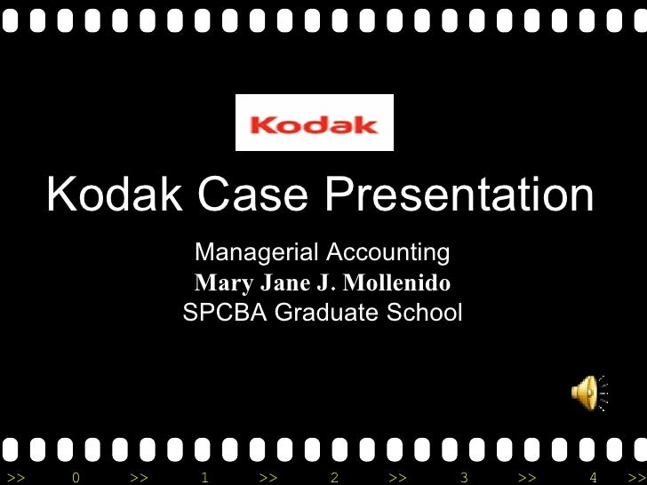 Kodak Case Presentation Managerial Accounting Mary Jane J. Mollenido SPCBA Graduate School