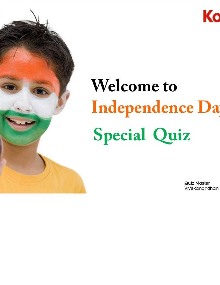 Welcome toIndependence DaySpecial Quiz           Quiz Master           Vivekanandhan Somalingam
