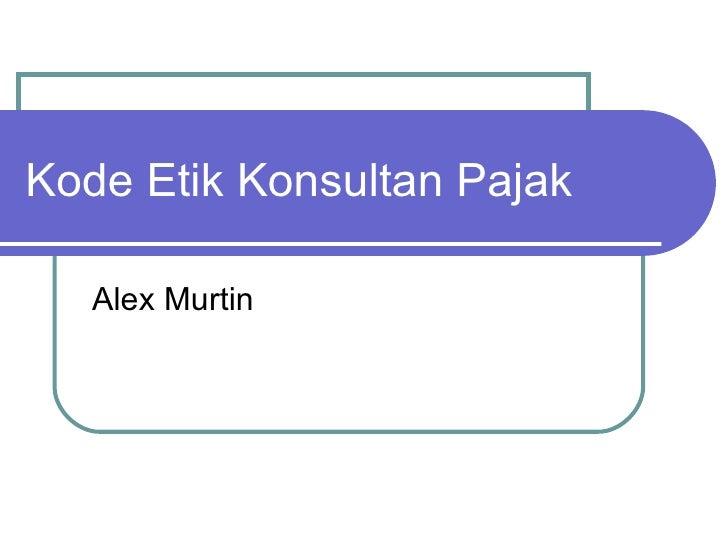Kode Etik Konsultan Pajak Alex Murtin