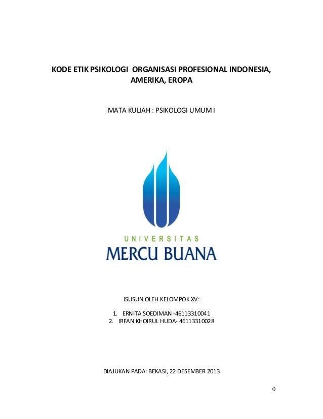 KODE ETIK PSIKOLOGI ORGANISASI PROFESIONAL INDONESIA, AMERIKA, EROPA  MATA KULIAH : PSIKOLOGI UMUM I  ISUSUN OLEH KELOMPOK...