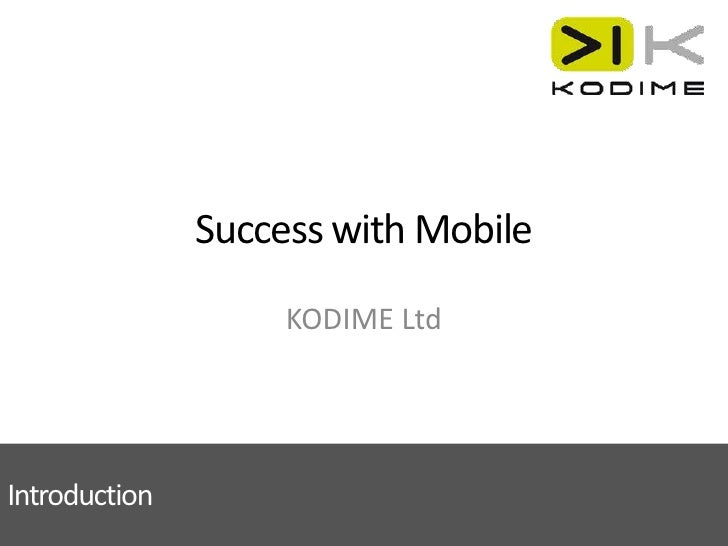 Success with Mobile<br />KODIME Ltd<br />Introduction<br />