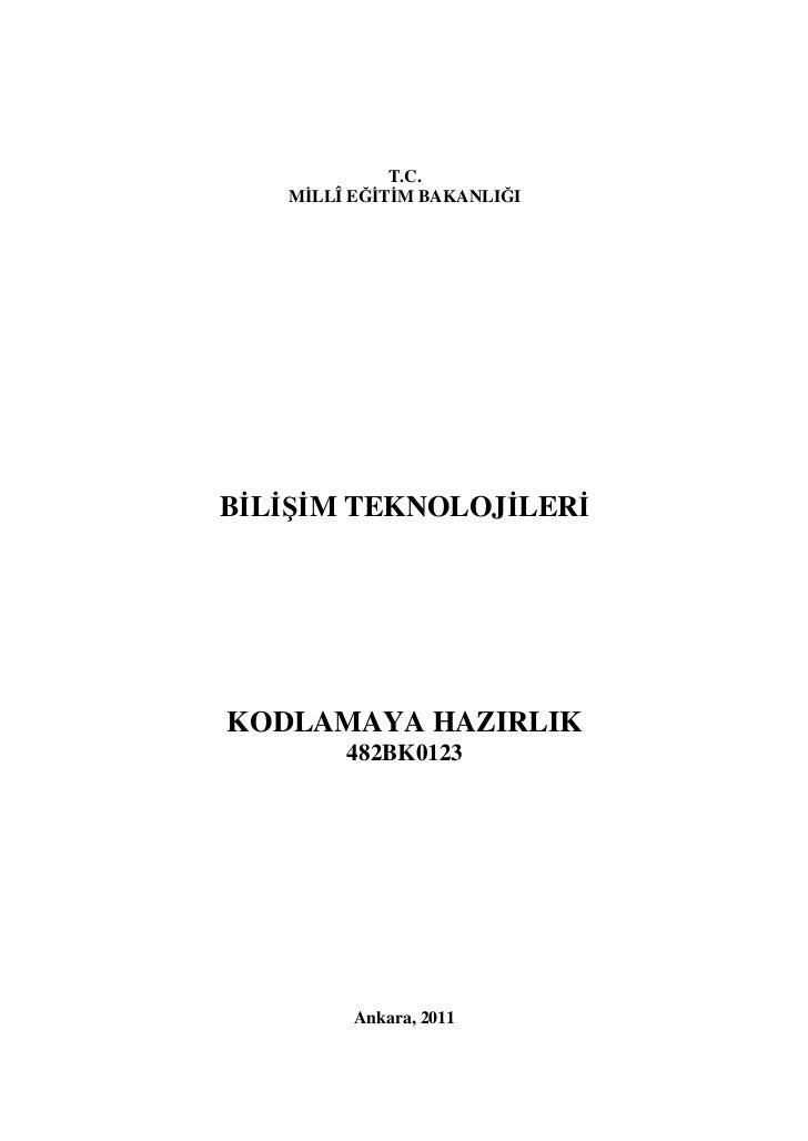 T.C.   MİLLÎ EĞİTİM BAKANLIĞIBİLİŞİM TEKNOLOJİLERİKODLAMAYA HAZIRLIK        482BK0123         Ankara, 2011