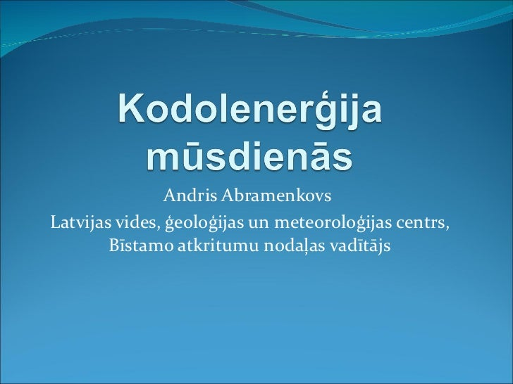 Kodolenerģija mūsdienās, Andris Abramenkovs