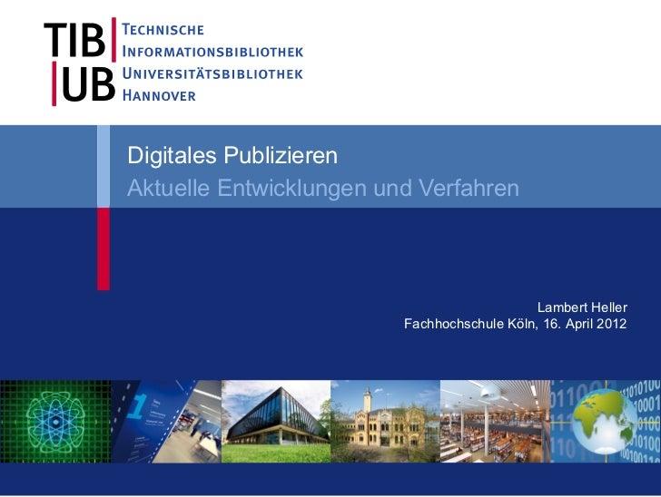 Digitales PublizierenAktuelle Entwicklungen und Verfahren                                             Lambert Heller      ...