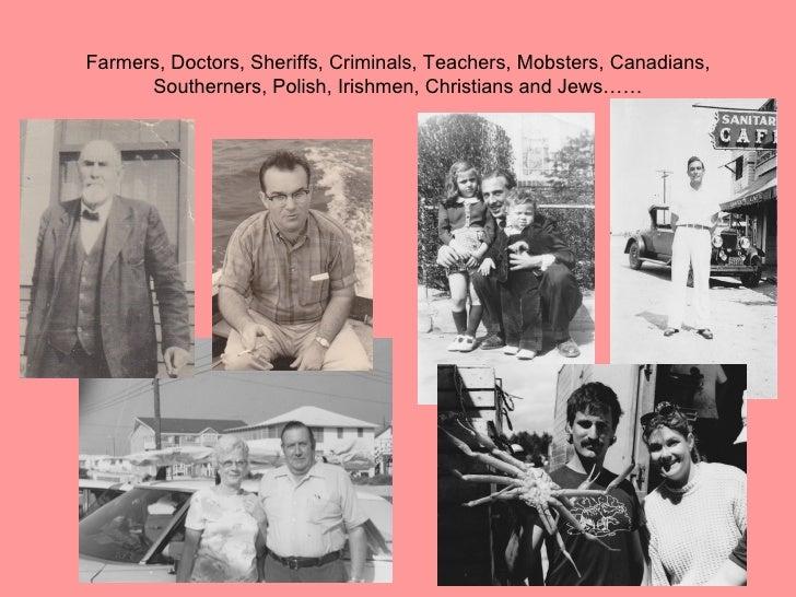 Farmers, Doctors, Sheriffs, Criminals, Teachers, Mobsters, Canadians,      Southerners, Polish, Irishmen, Christians and J...