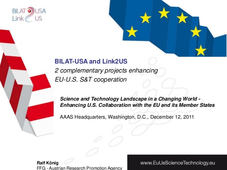 BILAT-USA and Link2US        2 complementary projects enhancing        EU-U.S. S&T cooperation          Science and Techno...