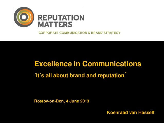 Excellence in Communications´It´s all about brand and reputation´Rostov-on-Don, 4 June 2013CORPORATE COMMUNICATION & BRAND...