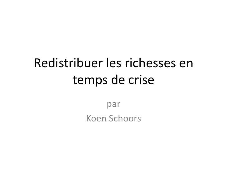Redistribuer les richesses en       temps de crise             par         Koen Schoors