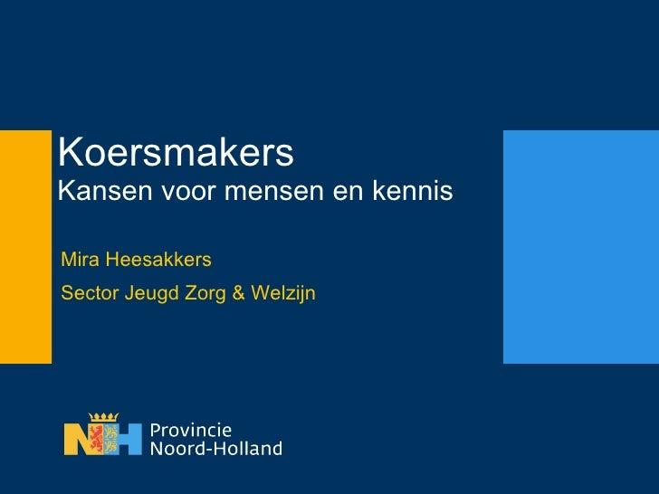 Koersmakers Kansen voor mensen en kennis  Mira Heesakkers Sector Jeugd Zorg & Welzijn