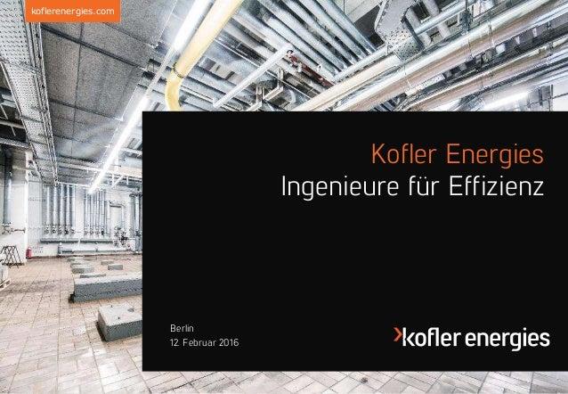 koflerenergies.com 12. Februar 2016 Berlin Kofler Energies Ingenieure für Effizienz
