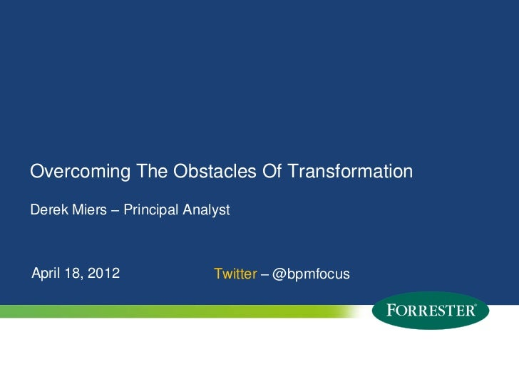 Overcoming The Obstacles Of TransformationDerek Miers – Principal AnalystApril 18, 2012                                   ...