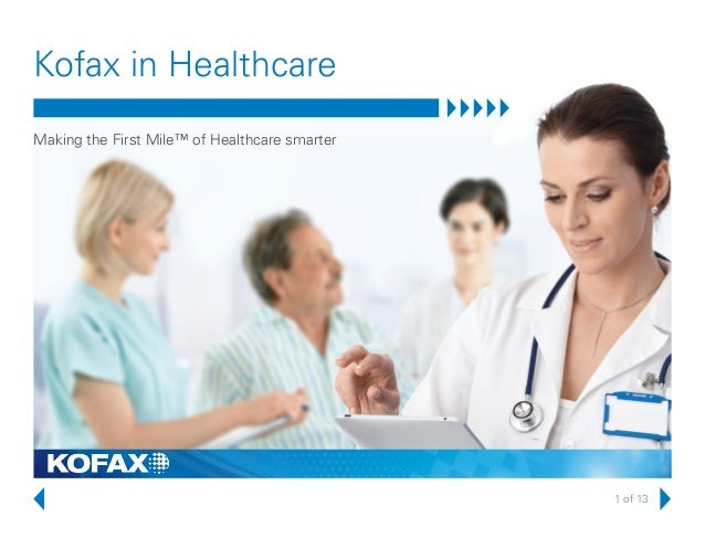 1 of 13Kofax in HealthcareMaking the First Mile™ of Healthcare smarter