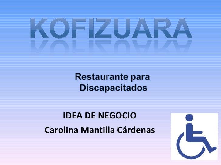 IDEA DE NEGOCIO Carolina Mantilla Cárdenas