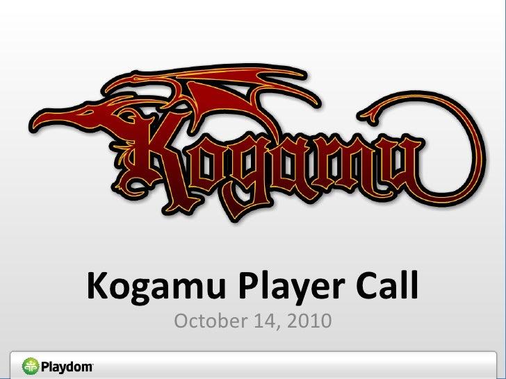 Kogamu Player Call<br />October 14, 2010<br />