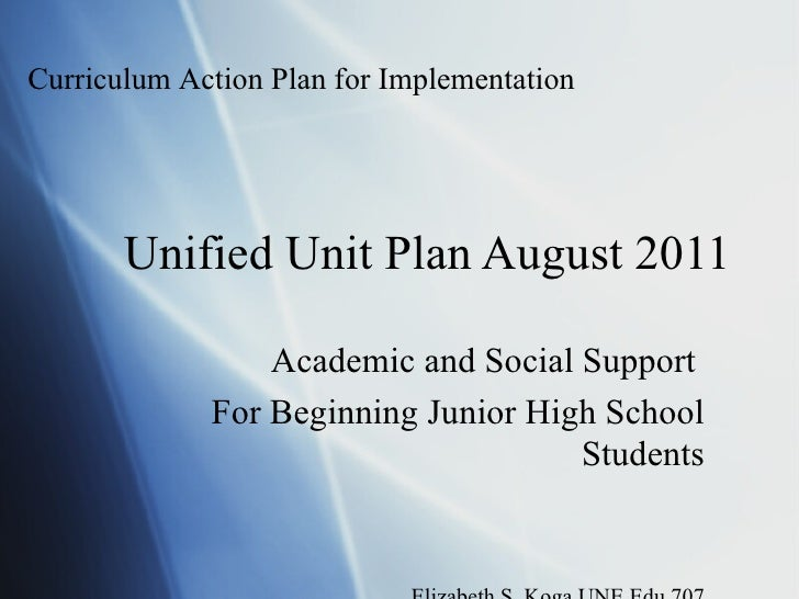 Curriculum Action Plan for Implementation       Unified Unit Plan August 2011                 Academic and Social Support ...