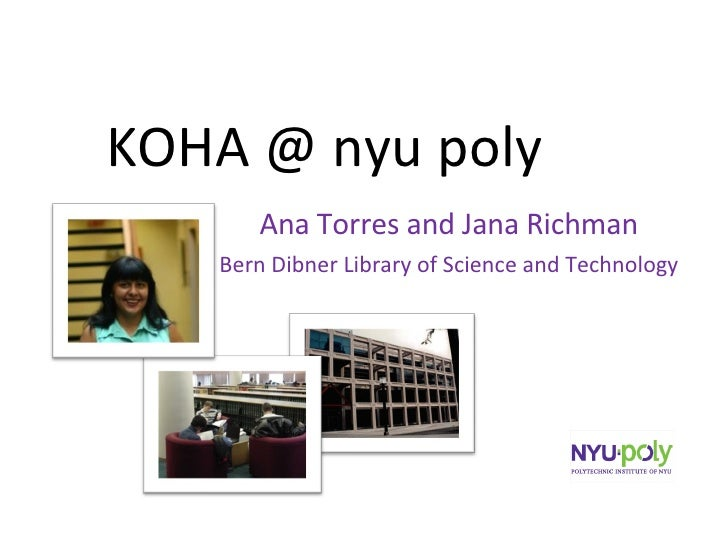 KOHA @ nyu poly Ana Torres and Jana Richman Bern Dibner Library of Science and Technology
