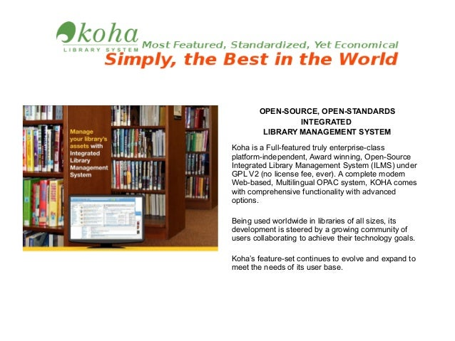OPEN-SOURCE, OPEN-STANDARDS INTEGRATED LIBRARY MANAGEMENT SYSTEM Koha is a Full-featured truly enterprise-class platform-i...