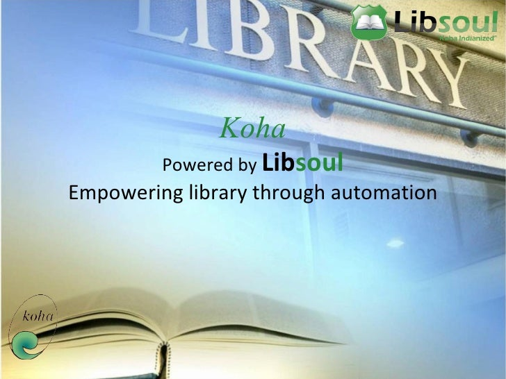 Koha Powered by  Lib soul Empowering library through automation