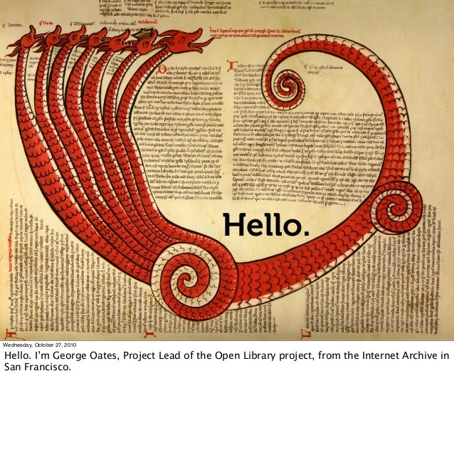 Hello. Wednesday, October 27, 2010 Hello. I'm George Oates, Project Lead of the Open Library project, from the Internet Ar...