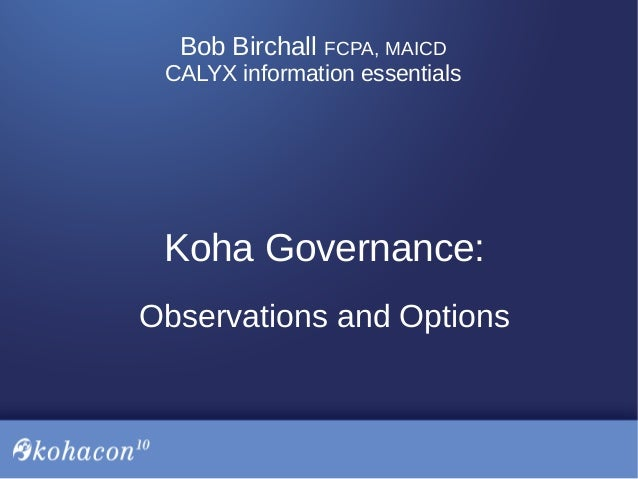 Bob Birchall FCPA, MAICD CALYX information essentials Koha Governance: Observations and Options