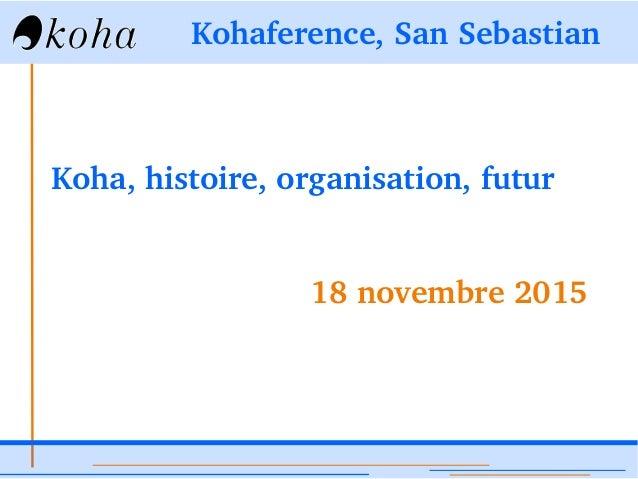 Kohaference,SanSebastian Koha,histoire,organisation,futur 18novembre2015
