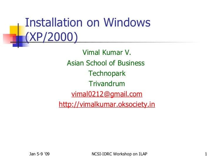 Installation on Windows(XP/2000)                      Vimal Kumar V.                 Asian School of Business             ...