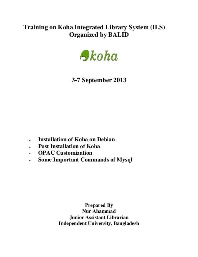 Training on Koha Integrated Library System (ILS) Organized by BALID 3-7 September 2013  Installation of Koha on Debian  ...