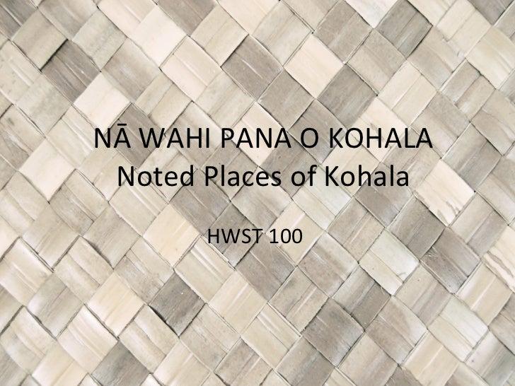 NĀ WAHI PANA O KOHALA Noted Places of Kohala HWST 100
