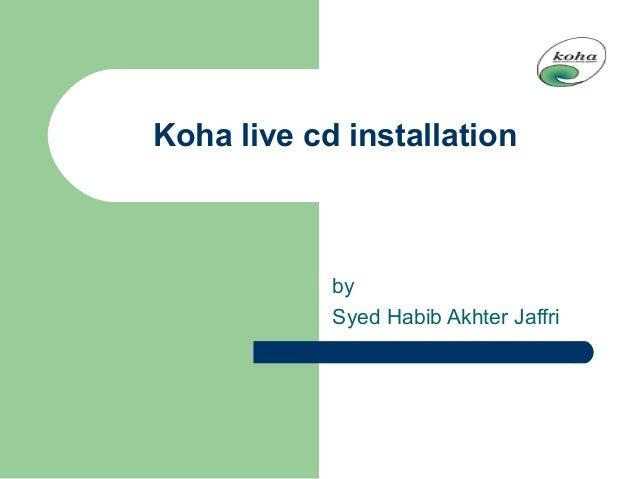Koha live cd installationbySyed Habib Akhter Jaffri