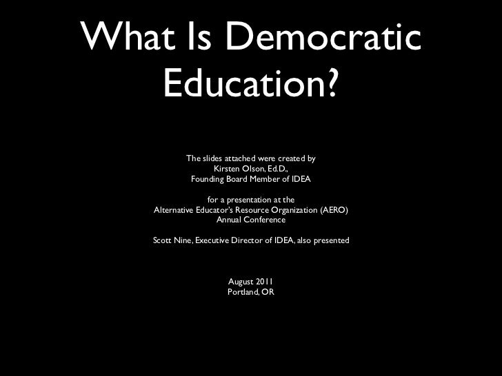 What Is Democratic   Education?            The slides attached were created by                    Kirsten Olson, Ed.D.,   ...