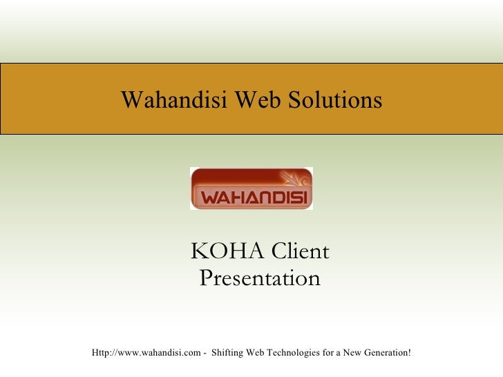 KOHA Client Presentation Http://www.wahandisi.com -  Shifting Web Technologies for a New Generation! Wahandisi Web Solutions