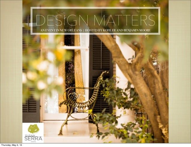 DESIGN MATTERSAN EVENT IN NEW ORLEANS | HOSTED BY KOHLER AND BENJAMIN MOOREThursday, May 2, 13