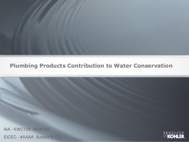 Plumbing Products Contribution to Water Conservation AIA - KWC103 HSW SD IDCEC - #AAAA Subject B.CD