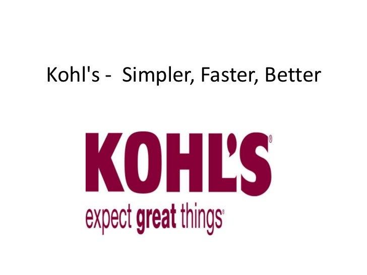 Kohls - Simpler, Faster, Better