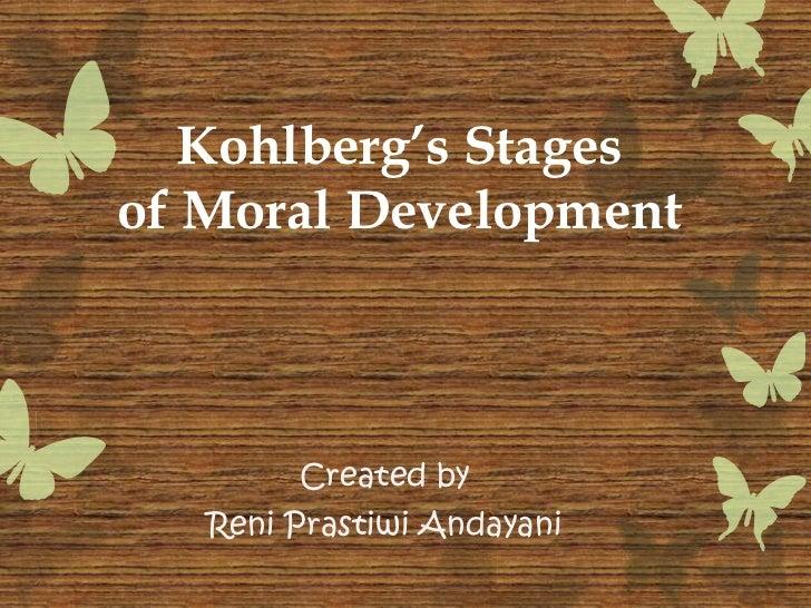 Kohlberg's Stagesof Moral Development        Created by   Reni Prastiwi Andayani